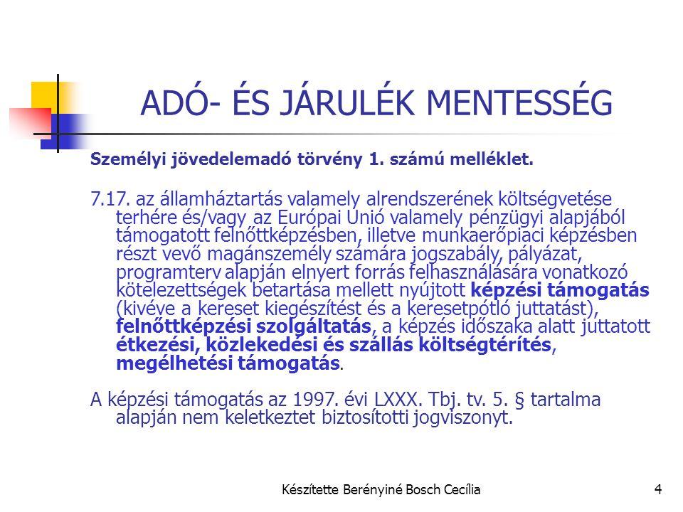 Készítette Berényiné Bosch Cecília4 ADÓ- ÉS JÁRULÉK MENTESSÉG Személyi jövedelemadó törvény 1. számú melléklet. 7.17. az államháztartás valamely alren