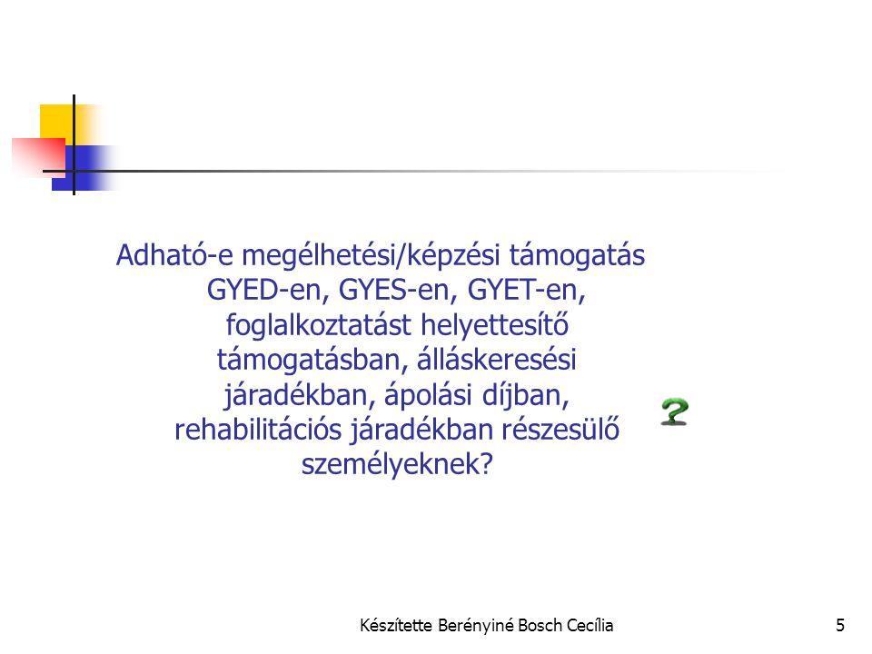 Készítette Berényiné Bosch Cecília5 Adható-e megélhetési/képzési támogatás GYED-en, GYES-en, GYET-en, foglalkoztatást helyettesítő támogatásban, álláskeresési járadékban, ápolási díjban, rehabilitációs járadékban részesülő személyeknek?