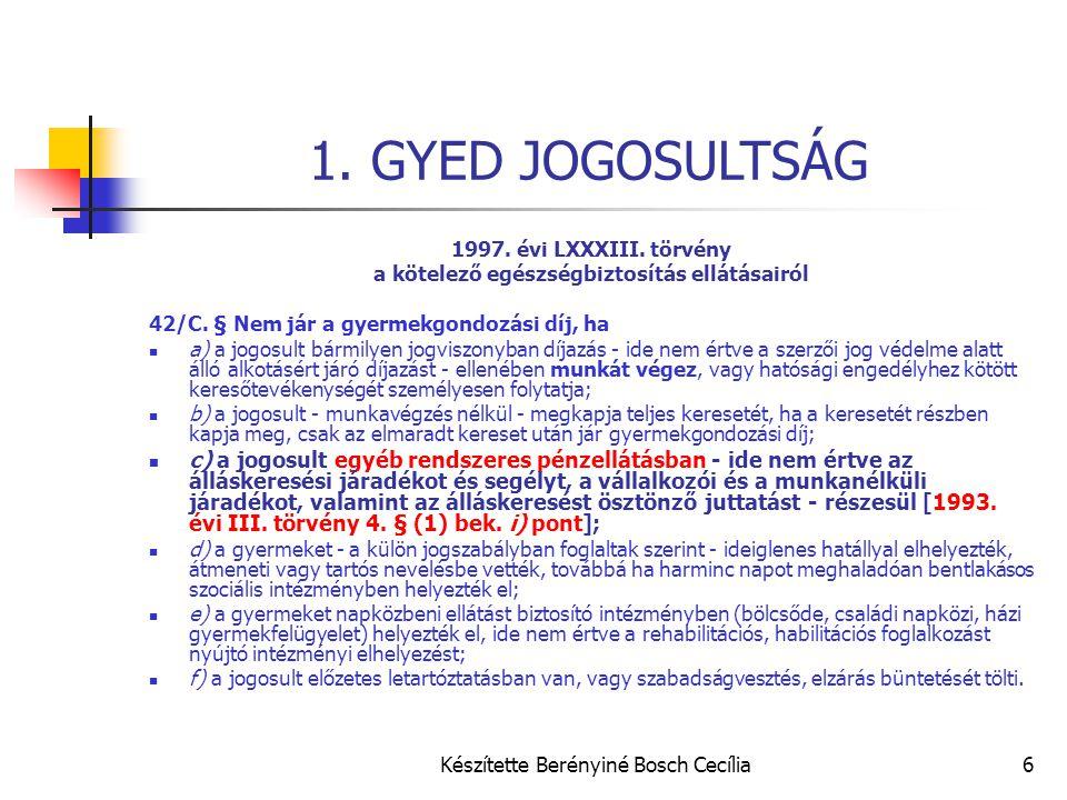 Készítette Berényiné Bosch Cecília6 1. GYED JOGOSULTSÁG 1997. évi LXXXIII. törvény a kötelező egészségbiztosítás ellátásairól 42/C. § Nem jár a gyerme
