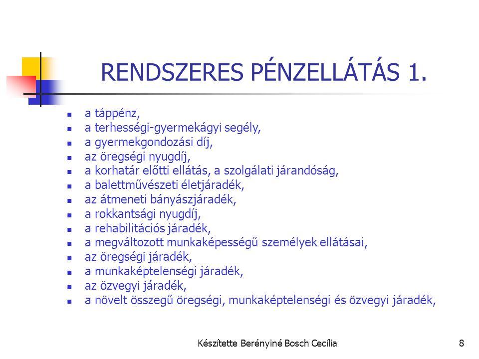 Készítette Berényiné Bosch Cecília8 RENDSZERES PÉNZELLÁTÁS 1.  a táppénz,  a terhességi-gyermekágyi segély,  a gyermekgondozási díj,  az öregségi