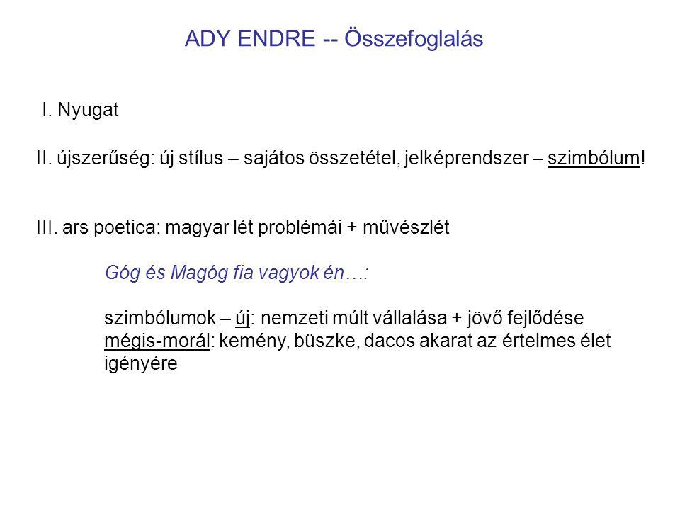 ADY ENDRE -- Összefoglalás I. Nyugat II. újszerűség: új stílus – sajátos összetétel, jelképrendszer – szimbólum! III. ars poetica: magyar lét problémá