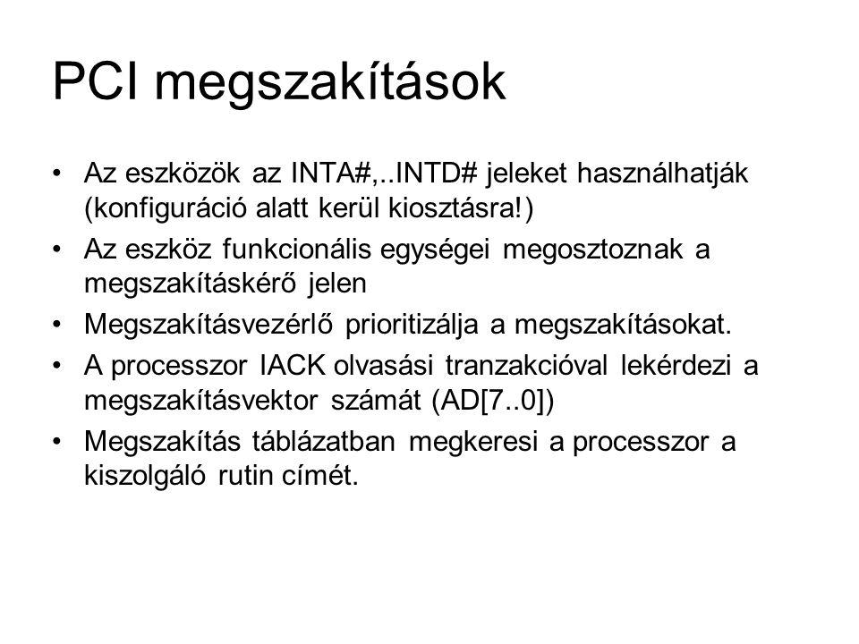 PCI megszakítások •Az eszközök az INTA#,..INTD# jeleket használhatják (konfiguráció alatt kerül kiosztásra!) •Az eszköz funkcionális egységei megoszto