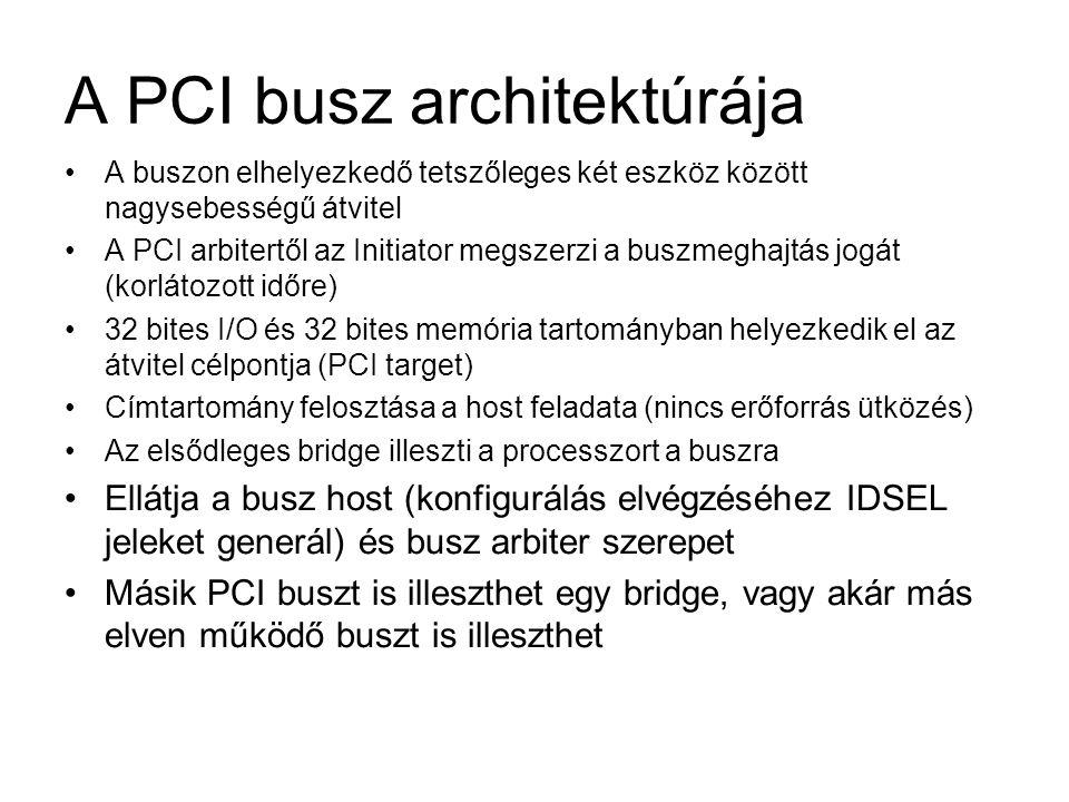 A PCI busz architektúrája •A buszon elhelyezkedő tetszőleges két eszköz között nagysebességű átvitel •A PCI arbitertől az Initiator megszerzi a buszme