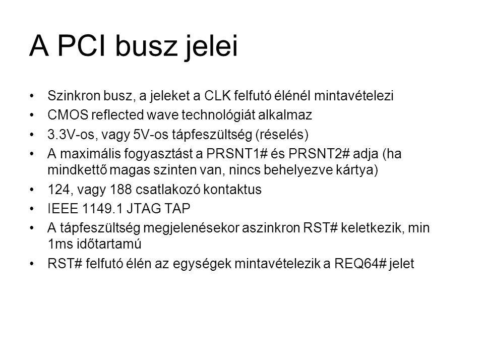 A PCI busz jelei •Szinkron busz, a jeleket a CLK felfutó élénél mintavételezi •CMOS reflected wave technológiát alkalmaz •3.3V-os, vagy 5V-os tápfeszü