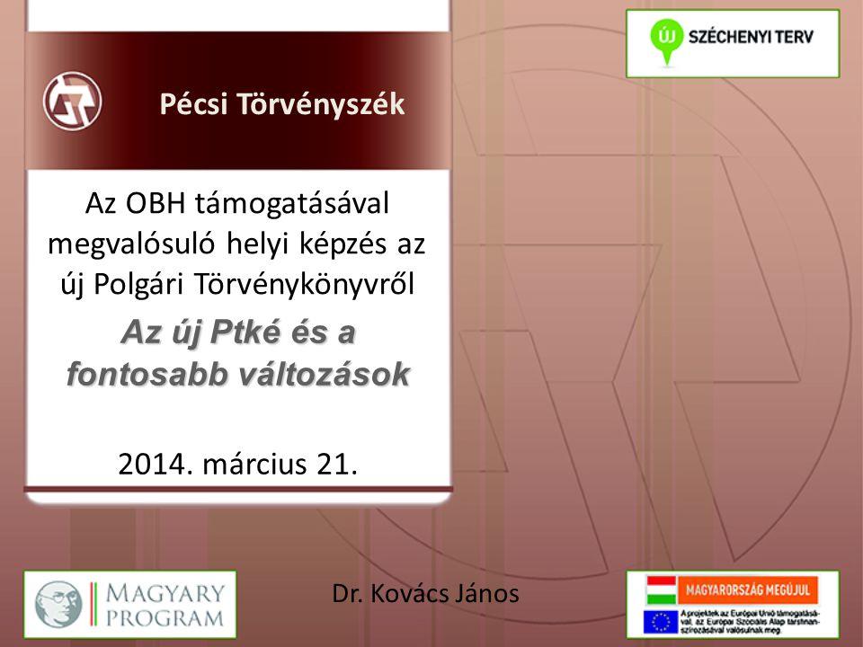 Az új Ptké és a fontosabb változások Az OBH támogatásával megvalósuló helyi képzés az új Polgári Törvénykönyvről Pécsi Törvényszék 2014.