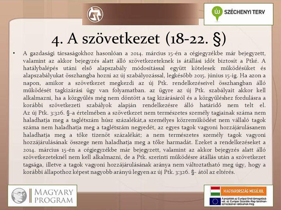4. A szövetkezet (18-22. §)  • A gazdasági társaságokhoz hasonlóan a 2014. március 15-én a cégjegyzékbe már bejegyzett, valamint az akkor bejegyzés a