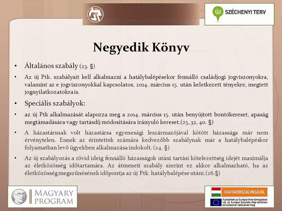 Negyedik Könyv • Általános szabály (23. §)  • Az új Ptk. szabályait kell alkalmazni a hatálybalépésekor fennálló családjogi jogviszonyokra, valamint