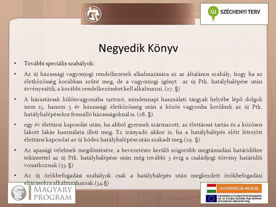 Negyedik Könyv • További speciális szabályok: • Az új házassági vagyonjogi rendelkezések alkalmazására az az általános szabály, hogy ha az életközössé