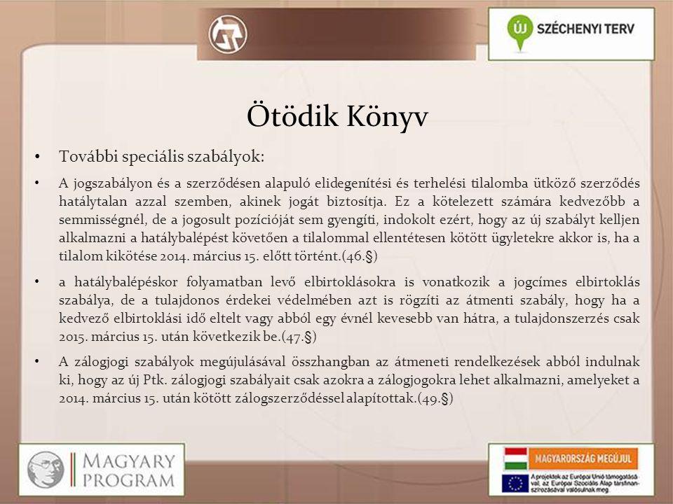 Ötödik Könyv • További speciális szabályok: • A jogszabályon és a szerződésen alapuló elidegenítési és terhelési tilalomba ütköző szerződés hatálytala