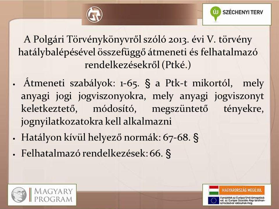 A Polgári Törvénykönyvről szóló 2013. évi V. törvény hatálybalépésével összefüggő átmeneti és felhatalmazó rendelkezésekről (Ptké.)   Átmeneti szabá