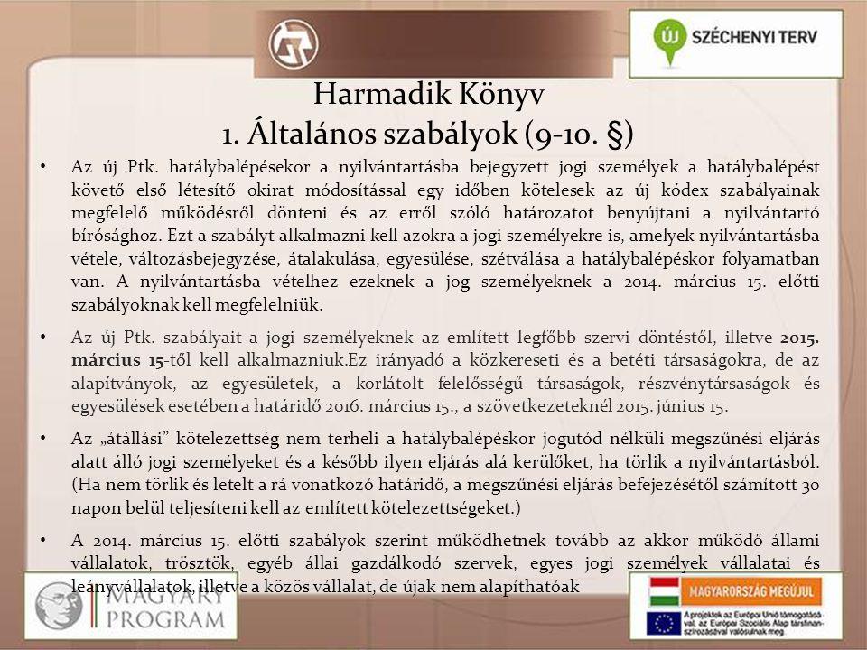 Harmadik Könyv 1. Általános szabályok (9-10. §)  • Az új Ptk. hatálybalépésekor a nyilvántartásba bejegyzett jogi személyek a hatálybalépést követő e