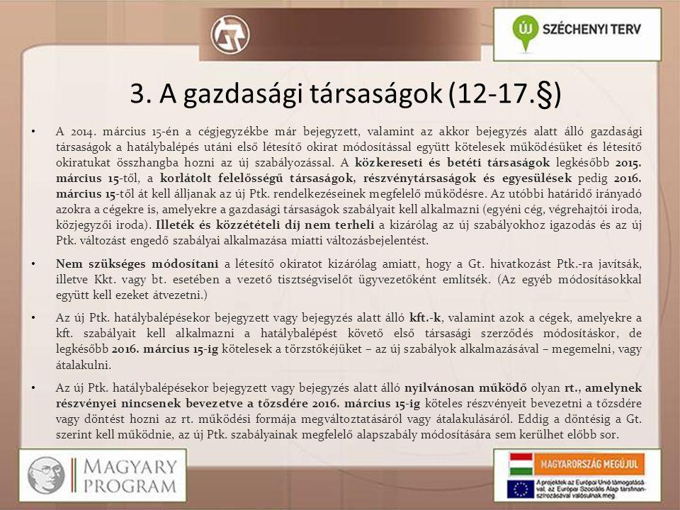 3. A gazdasági társaságok (12-17.§) • A 2014. március 15-én a cégjegyzékbe már bejegyzett, valamint az akkor bejegyzés alatt álló gazdasági társaságo