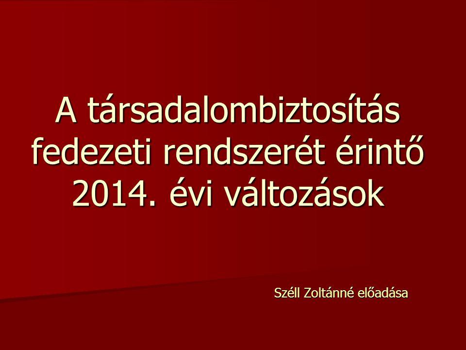 Széll Zoltánné előadása A társadalombiztosítás fedezeti rendszerét érintő 2014. évi változások