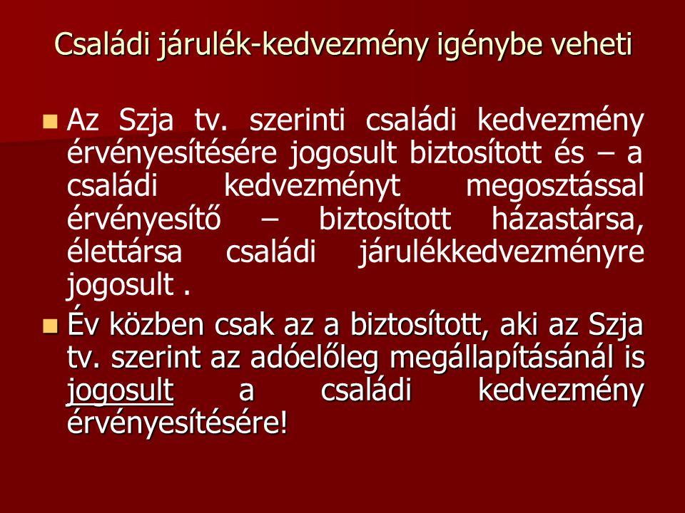 Családi járulék-kedvezmény igénybe veheti   Az Szja tv. szerinti családi kedvezmény érvényesítésére jogosult biztosított és – a családi kedvezményt