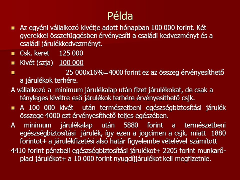 Példa  Az egyéni vállalkozó kivétje adott hónapban 100 000 forint. Két gyerekkel összefüggésben érvényesíti a családi kedvezményt és a családi járulé