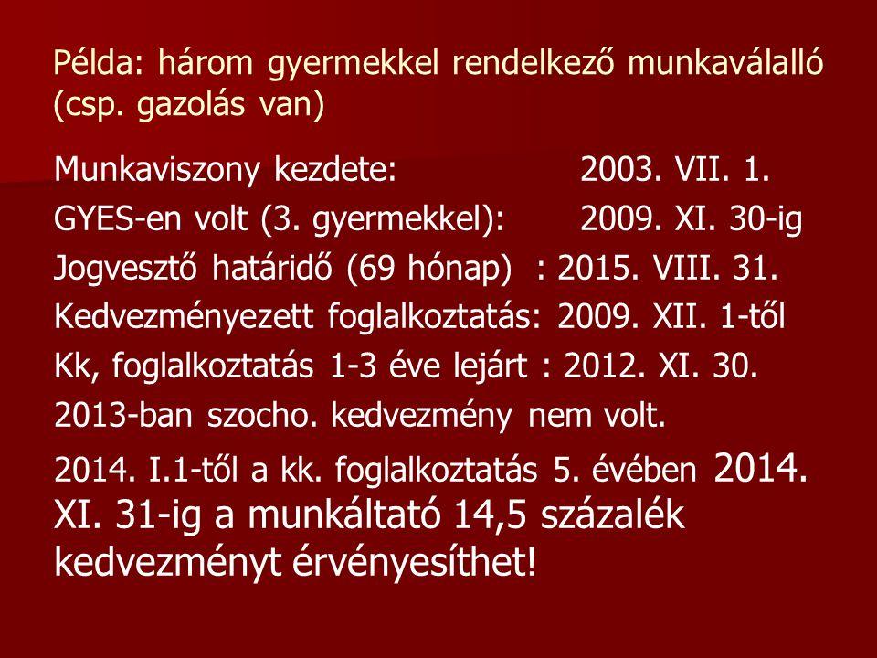 Példa: három gyermekkel rendelkező munkaválalló (csp. gazolás van) Munkaviszony kezdete: 2003. VII. 1. GYES-en volt (3. gyermekkel): 2009. XI. 30-ig J