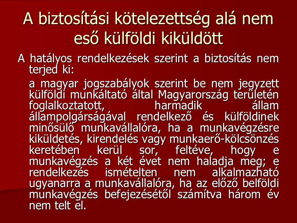 A biztosítási kötelezettség alá nem eső külföldi kiküldött A hatályos rendelkezések szerint a biztosítás nem terjed ki: a magyar jogszabályok szerint
