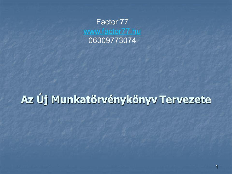 1 Az Új Munkatörvénykönyv Tervezete Factor'77 www.factor77.hu www.factor77.hu 06309773074