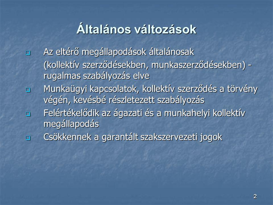 2 Általános változások  Az eltérő megállapodások általánosak (kollektív szerződésekben, munkaszerződésekben) - rugalmas szabályozás elve  Munkaügyi