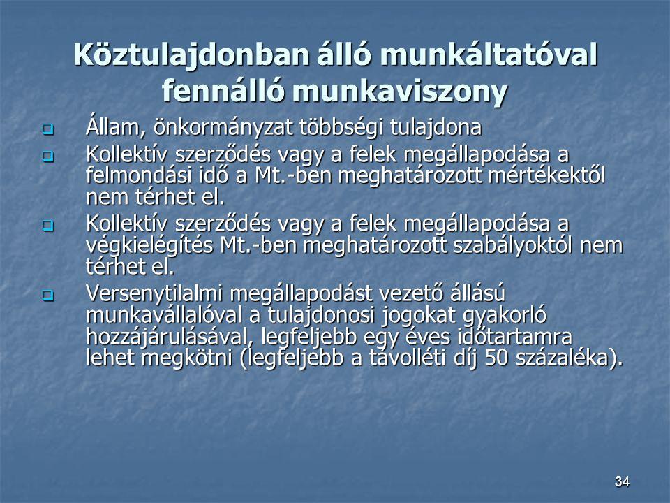 34 Köztulajdonban álló munkáltatóval fennálló munkaviszony  Állam, önkormányzat többségi tulajdona  Kollektív szerződés vagy a felek megállapodása a