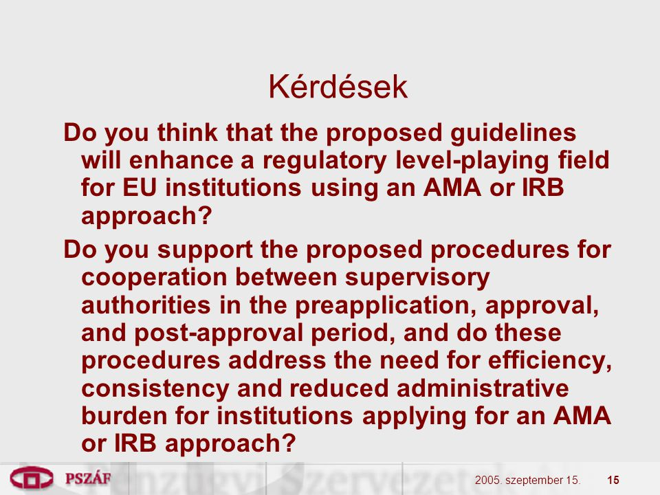 2005. szeptember 15.15 Kérdések ­ Do you think that the proposed guidelines will enhance a regulatory level-playing field for EU institutions using an