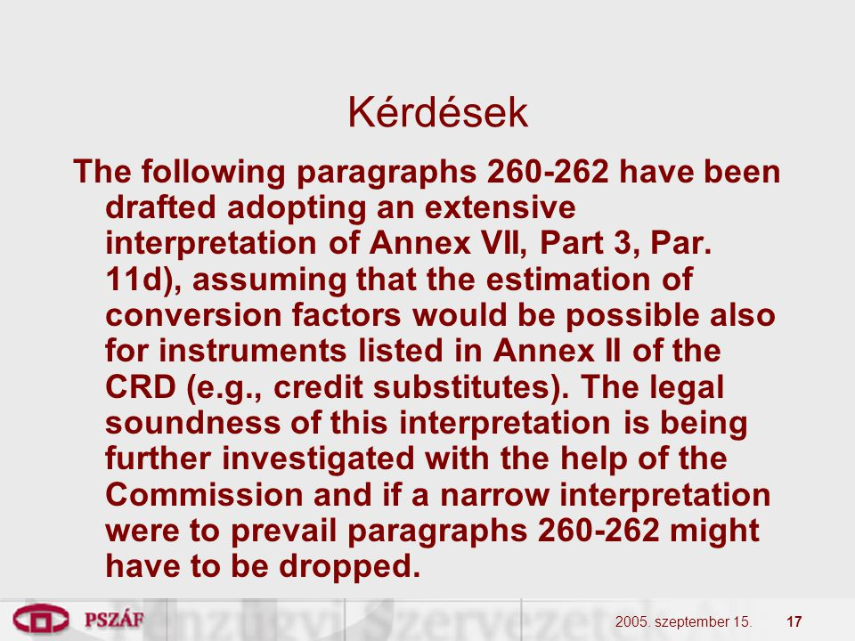 2005. szeptember 15.17 Kérdések The following paragraphs 260-262 have been drafted adopting an extensive interpretation of Annex VII, Part 3, Par. 11d