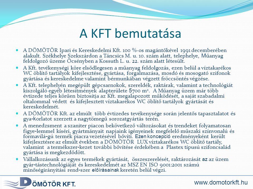A KFT bemutatása  A DÖMÖTÖR Ipari és Kereskedelmi Kft. 100 %-os magántőkével 1991 decemberében alakult. Székhelye Szekszárdon a Táncsics M. u. 10. sz
