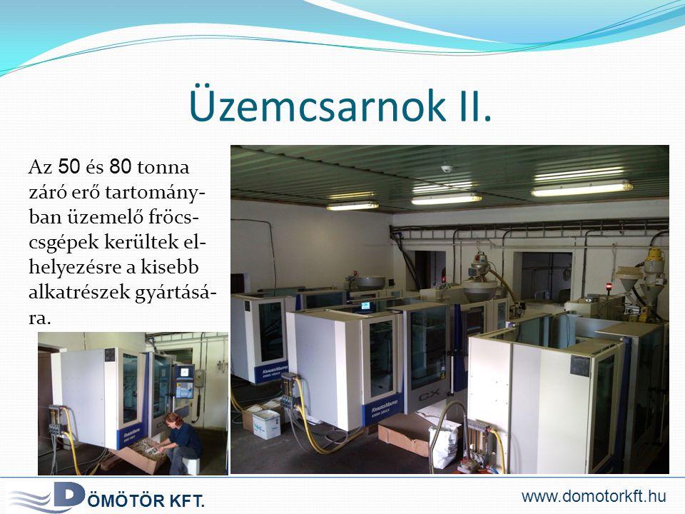 Üzemcsarnok II. Az 50 és 80 tonna záró erő tartomány- ban üzemelő fröcs- csgépek kerültek el- helyezésre a kisebb alkatrészek gyártásá- ra. ÖMÖTÖR KFT
