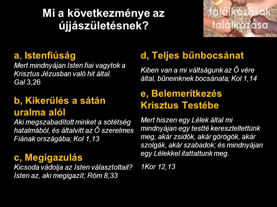 Mi a következménye az újjászületésnek? a, Istenfiúság Mert mindnyájan Isten fiai vagytok a Krisztus Jézusban való hit által. Gal 3,26 b, Kikerülés a s