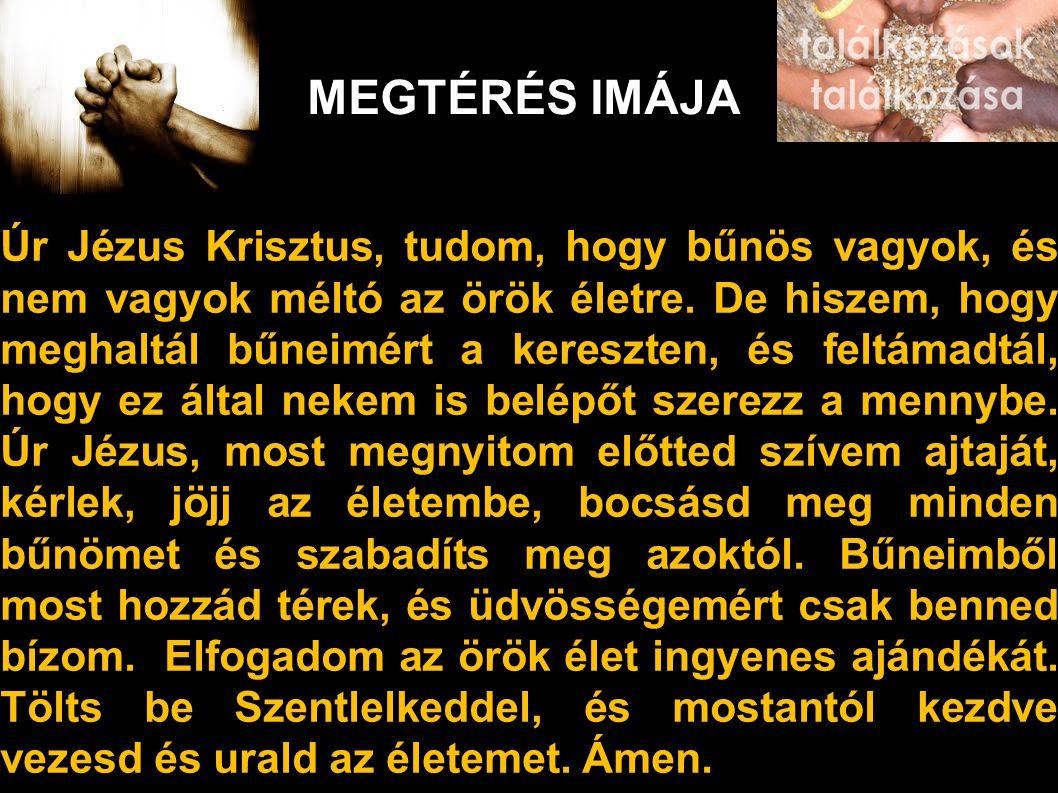 MEGTÉRÉS IMÁJA Úr Jézus Krisztus, tudom, hogy bűnös vagyok, és nem vagyok méltó az örök életre.
