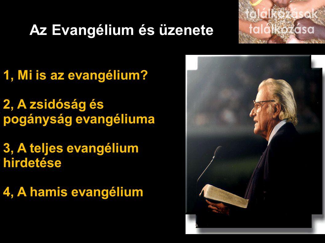 Az Evangélium és üzenete 1, Mi is az evangélium? 2, A zsidóság és pogányság evangéliuma 3, A teljes evangélium hirdetése 4, A hamis evangélium