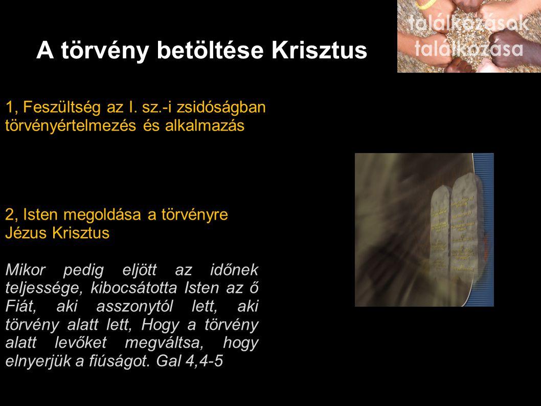 A törvény betöltése Krisztus 1, Feszültség az I. sz.-i zsidóságban törvényértelmezés és alkalmazás 2, Isten megoldása a törvényre Jézus Krisztus Mikor