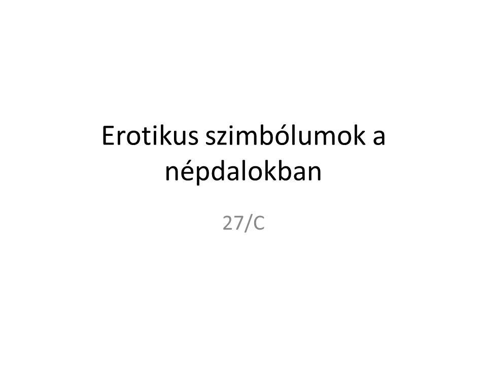 Erotikus szimbólumok a népdalokban 27/C