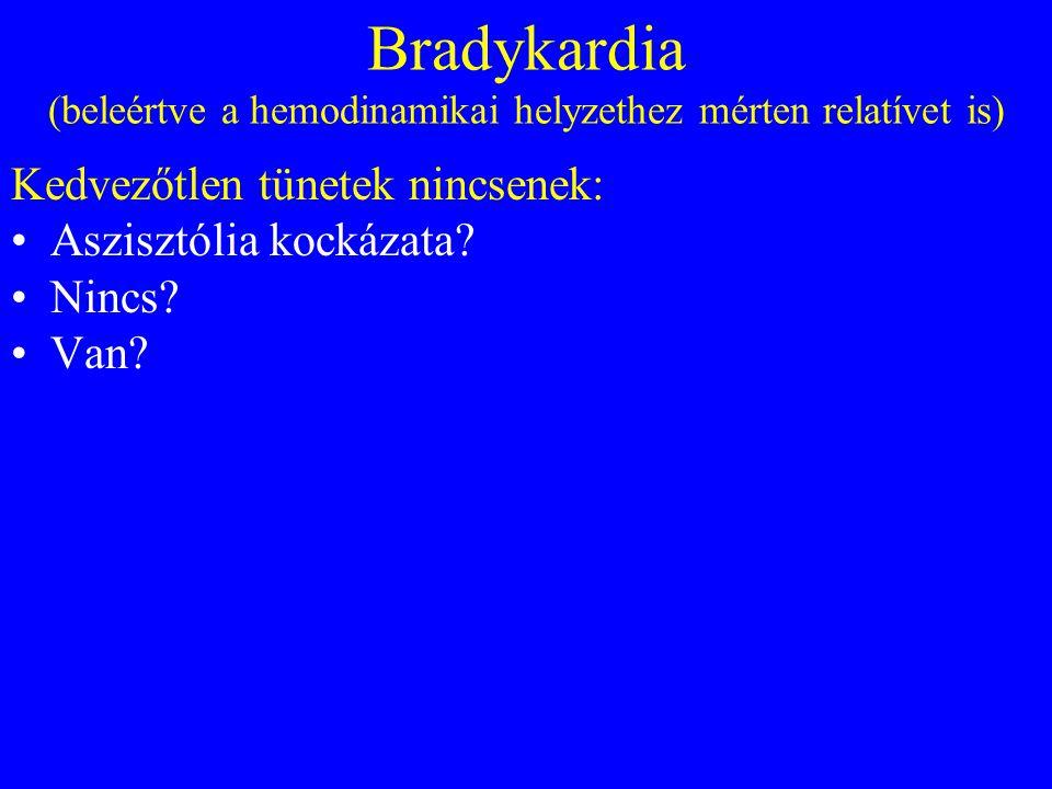 Bradykardia (beleértve a hemodinamikai helyzethez mérten relatívet is) Kedvezőtlen tünetek nincsenek: •Aszisztólia kockázata.