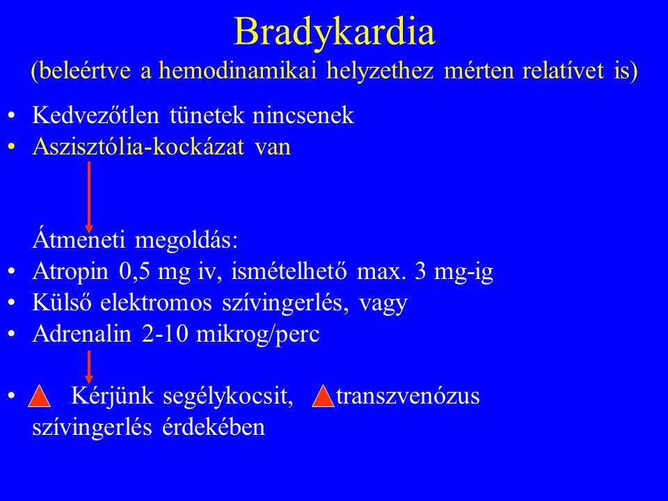 Bradykardia (beleértve a hemodinamikai helyzethez mérten relatívet is) •Kedvezőtlen tünetek nincsenek •Aszisztólia-kockázat van Átmeneti megoldás: •Atropin 0,5 mg iv, ismételhető max.