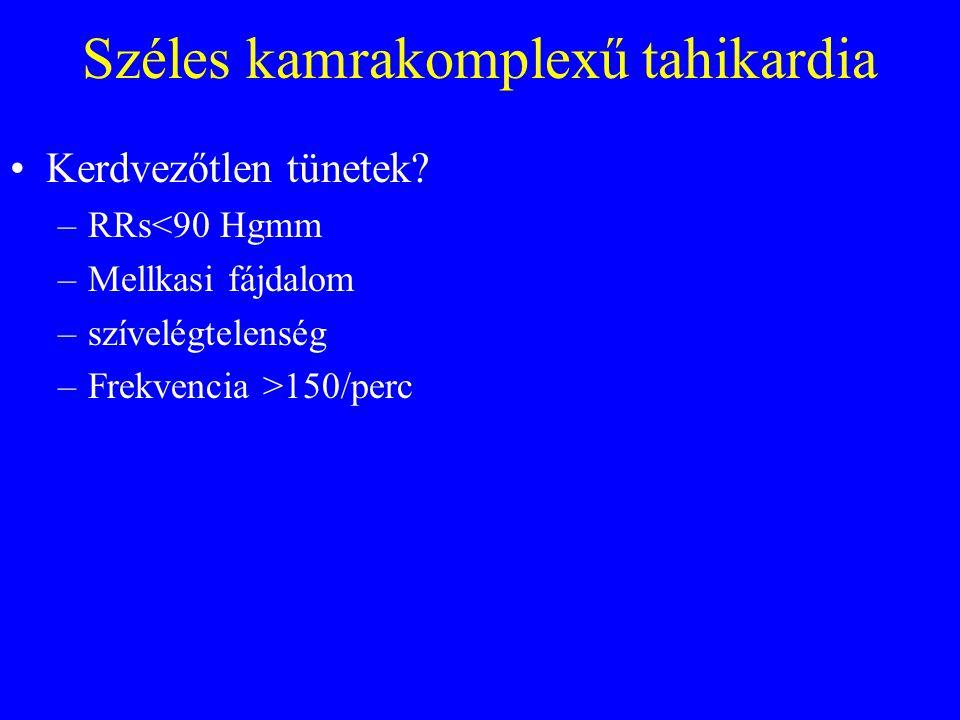 Széles kamrakomplexű tahikardia •Kerdvezőtlen tünetek.