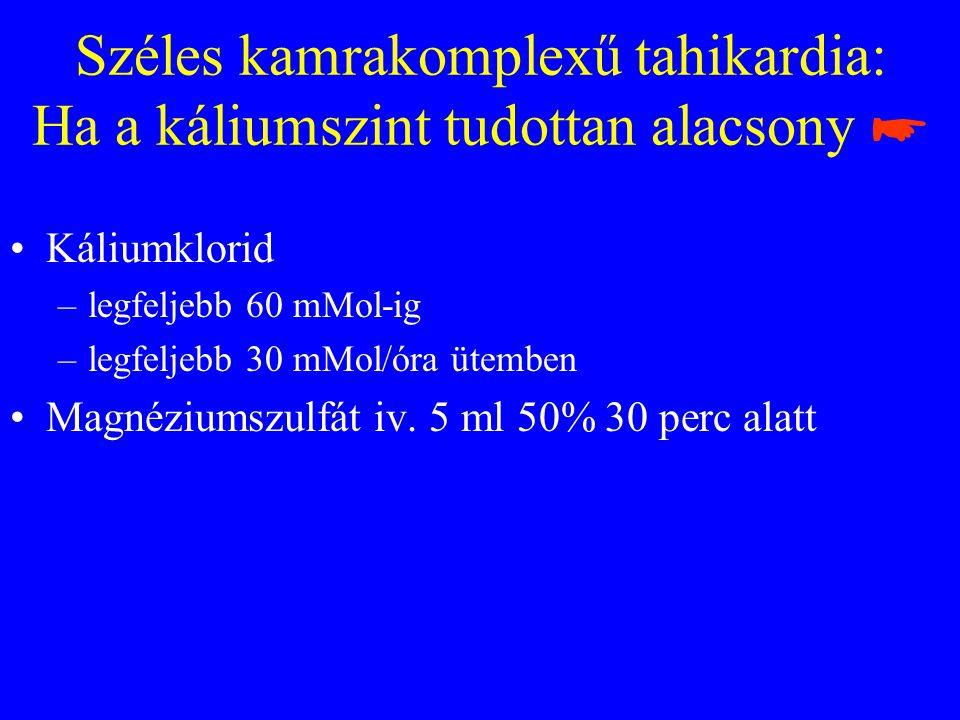 Széles kamrakomplexű tahikardia: Ha a káliumszint tudottan alacsony ☛ •Káliumklorid –legfeljebb 60 mMol-ig –legfeljebb 30 mMol/óra ütemben •Magnéziumszulfát iv.