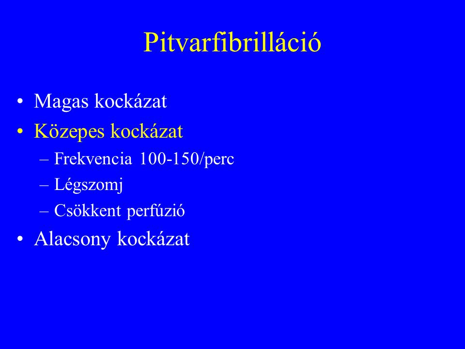 Pitvarfibrilláció: közepes kockázat; csökkent a perfúzió, és/vagy ismert organikus szívbetegség áll fenn; biztosan 24 órán belüli Kardioverzió: •Heparin; •Szinkron DC sokk (100-200-360/megfelelő bifázisos energia) •Amiodaron –300 mg 1 óra alatt –Sz.