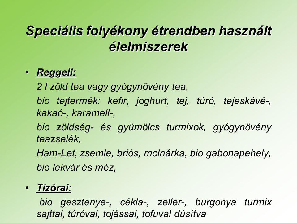 Speciális folyékony étrendben használt élelmiszerek •Reggeli: 2 l zöld tea vagy gyógynövény tea, bio tejtermék: kefir, joghurt, tej, túró, tejeskávé-, kakaó-, karamell-, bio zöldség- és gyümölcs turmixok, gyógynövény teazselék, Ham-Let, zsemle, briós, molnárka, bio gabonapehely, bio lekvár és méz, •Tízórai: bio gesztenye-, cékla-, zeller-, burgonya turmix sajttal, túróval, tojással, tofuval dúsítva