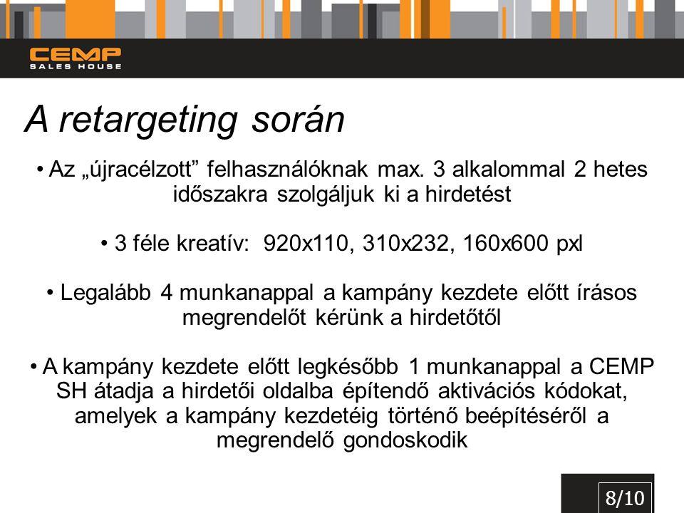 """• Az """"újracélzott"""" felhasználóknak max. 3 alkalommal 2 hetes időszakra szolgáljuk ki a hirdetést • 3 féle kreatív: 920x110, 310x232, 160x600 pxl • Leg"""