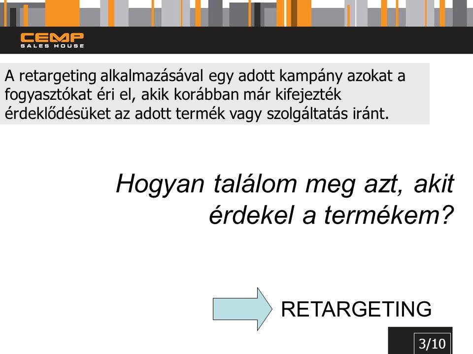 A retargeting alkalmazásával egy adott kampány azokat a fogyasztókat éri el, akik korábban már kifejezték érdeklődésüket az adott termék vagy szolgált