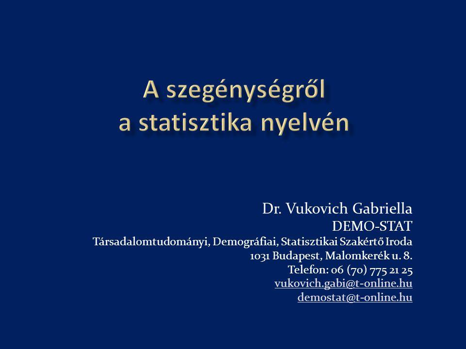 Dr. Vukovich Gabriella DEMO-STAT Társadalomtudományi, Demográfiai, Statisztikai Szakértő Iroda 1031 Budapest, Malomkerék u. 8. Telefon: 06 (70) 775 21