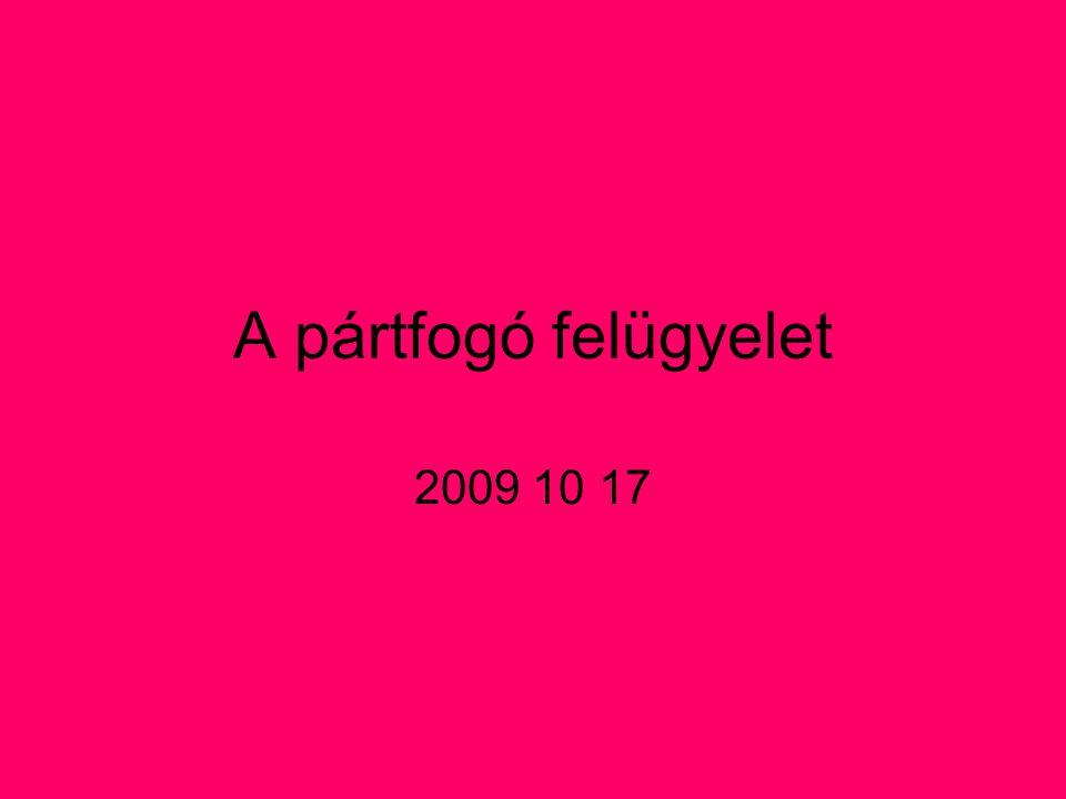 A pártfogó felügyelet 2009 10 17