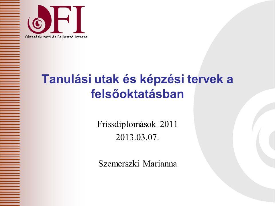 Oktatáskutató és Fejlesztő Intézet Frissdiplomások 2011 2013.03.07.