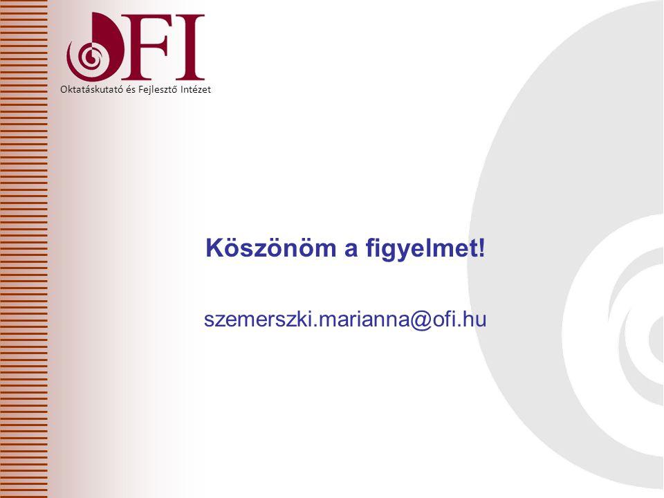 Oktatáskutató és Fejlesztő Intézet Köszönöm a figyelmet! szemerszki.marianna@ofi.hu