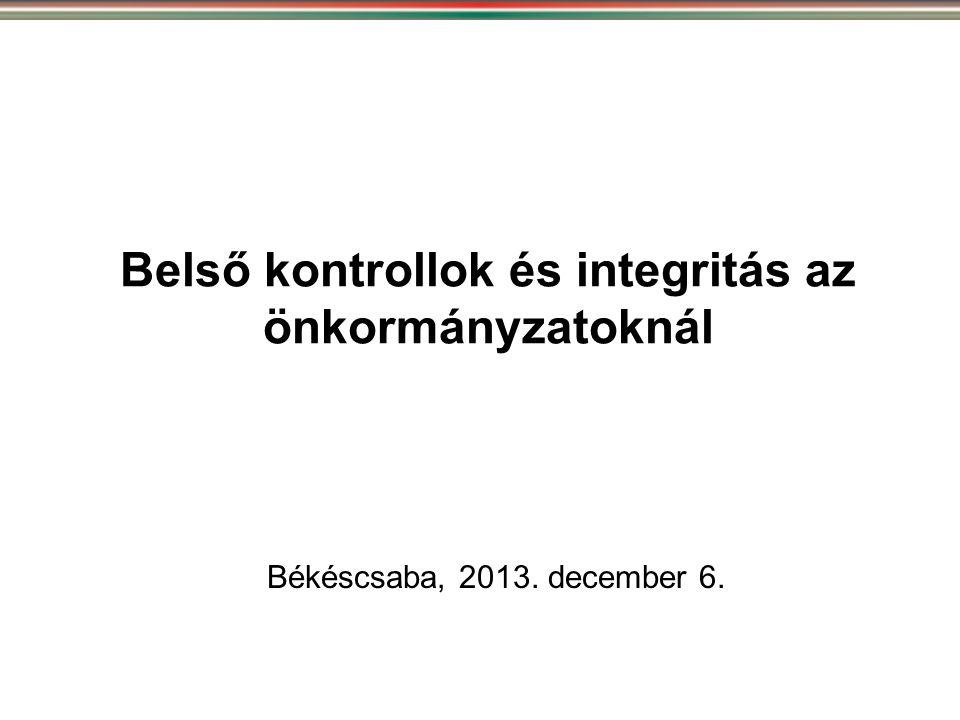 Belső kontrollok és integritás az önkormányzatoknál Békéscsaba, 2013. december 6.