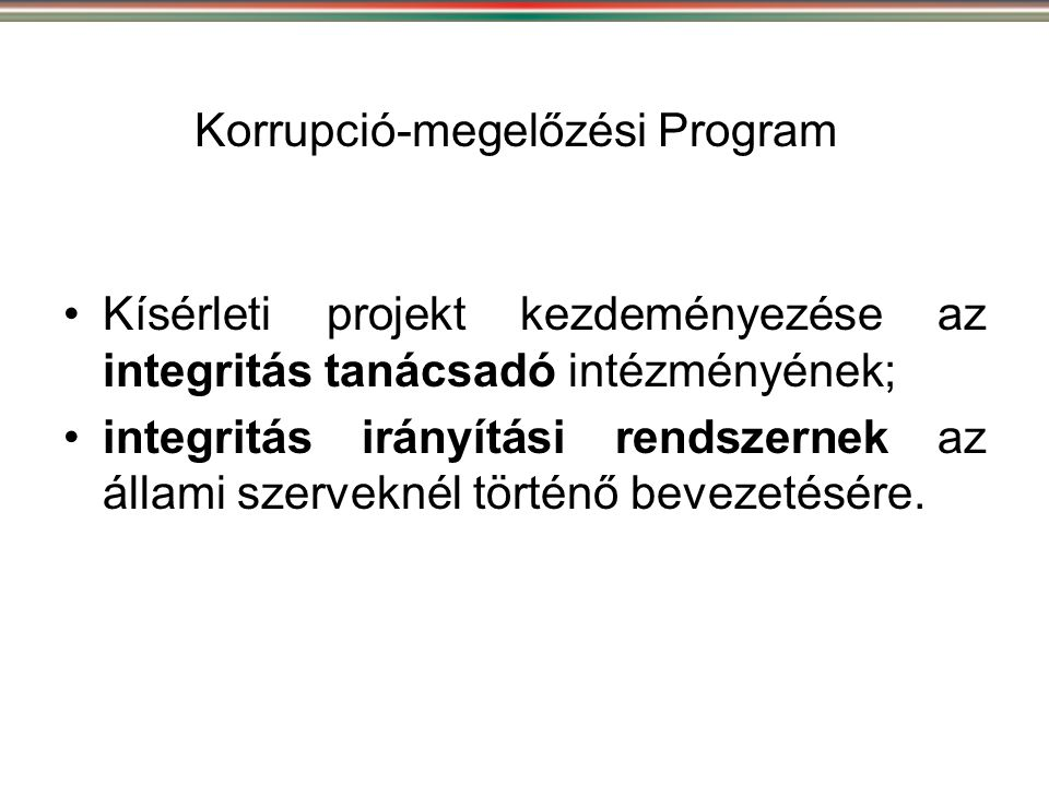 Korrupció-megelőzési Program •Kísérleti projekt kezdeményezése az integritás tanácsadó intézményének; •integritás irányítási rendszernek az állami sze