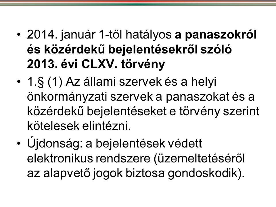 •2014. január 1-től hatályos a panaszokról és közérdekű bejelentésekről szóló 2013. évi CLXV. törvény •1.§ (1) Az állami szervek és a helyi önkormányz