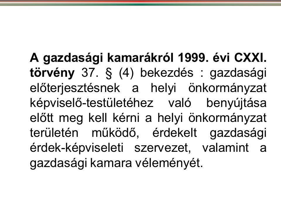 A gazdasági kamarákról 1999. évi CXXI. törvény 37. § (4) bekezdés : gazdasági előterjesztésnek a helyi önkormányzat képviselő-testületéhez való benyúj