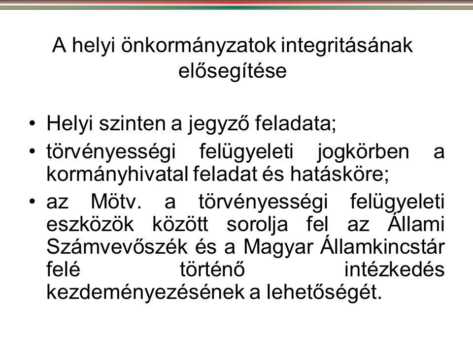 A helyi önkormányzatok integritásának elősegítése •Helyi szinten a jegyző feladata; •törvényességi felügyeleti jogkörben a kormányhivatal feladat és h
